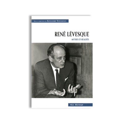 René Lévesque - Mythes et...